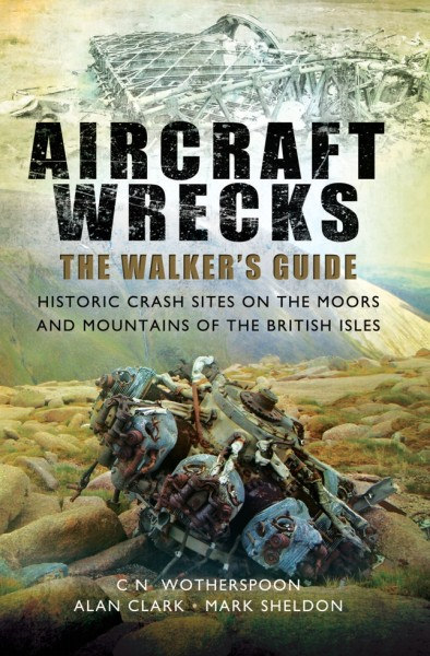 Aircraft Wrecks The Walkers Guide: Historic Crash Sites on the Moors and Mountains of the British Isles - Book Front Cover (Paperback)